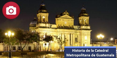 Historia de la Catedral de Guatemala